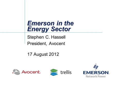 Emerson in the Energy Sector Stephen C. Hassell President, Avocent 17 August 2012.