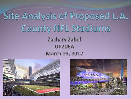 Zachary Zabel UP206A March 19, 2012. Facility: $1 billion (all privately funded) 68,000 seat stadium expandable to 78,000 for major events Location: On.