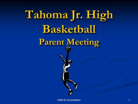 Effort & Concentration 1 Tahoma Jr. High Basketball Parent Meeting.
