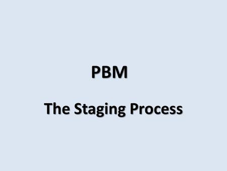 PBM The Staging Process. Check the dates August In late August, districts receive their PBMAS summary report.