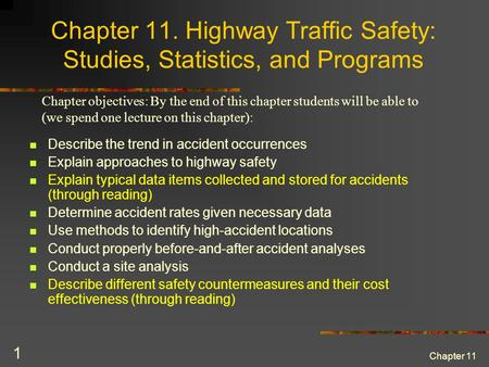 Chapter 11 1 Chapter 11. Highway Traffic Safety: Studies, Statistics, and Programs Describe the trend in accident occurrences Explain approaches to highway.