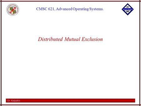 Dr. Kalpakis CMSC 621, Advanced Operating Systems. Distributed Mutual Exclusion.