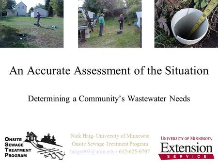 An Accurate Assessment of the Situation Determining a Communitys Wastewater Needs Nick Haig- University of Minnesota Onsite Sewage Treatment Program