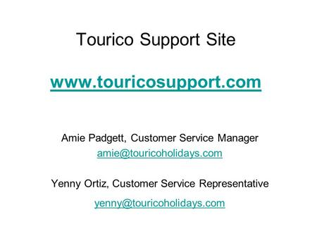 Tourico Support Site   Amie Padgett, Customer Service Manager Yenny Ortiz, Customer.