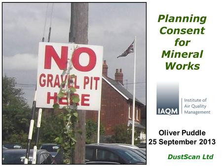 DustScan Ltd Planning Consent for Mineral Works Oliver Puddle 25 September 2013.