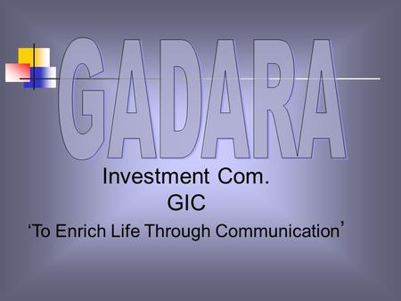 Investment Com. GIC To Enrich Life Through Communication.