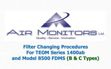 Filter Changing Procedures For TEOM Series 1400ab and Model 8500 FDMS (B & C Types)