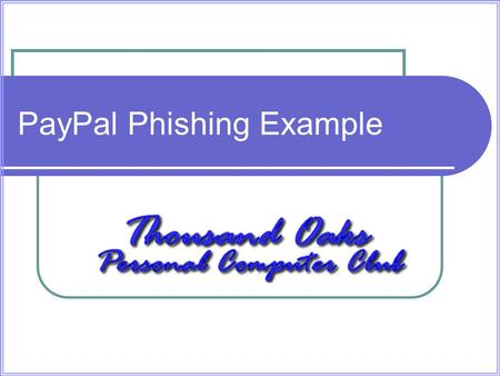 PayPal Phishing Example. Can you tell which is real? 1. 2.