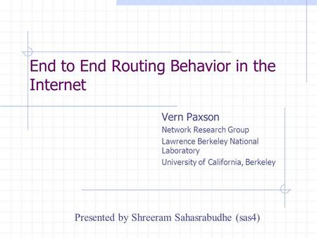 End to End Routing Behavior in the Internet Vern Paxson Network Research Group Lawrence Berkeley National Laboratory University of California, Berkeley.
