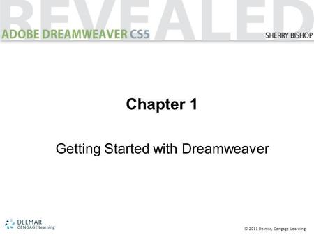 © 2011 Delmar, Cengage Learning Chapter 1 Getting Started with Dreamweaver.
