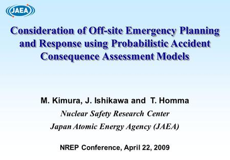 Consideration of Off-site Emergency Planning and Response using Probabilistic Accident Consequence Assessment Models M. Kimura, J. Ishikawa and T. Homma.
