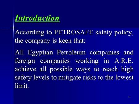 1 According to PETROSAFE safety policy, the company is keen that: Introduction All Egyptian Petroleum companies and foreign companies working in A.R.E.