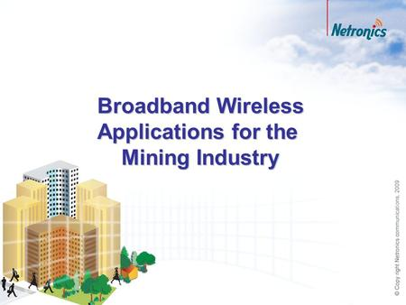 Broadband Wireless Applications for the Mining Industry.