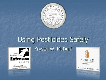 Using Pesticides Safely Krystal W. McDuff. Why? Protection of Protection of People People Animals Animals The Environment The Environment.