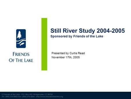 Still River Study 2004-2005 Sponsored by Friends of the Lake Presented by Curtis Read November 17th, 2005.