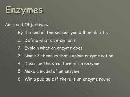 Enzymes Aims and Objectives:
