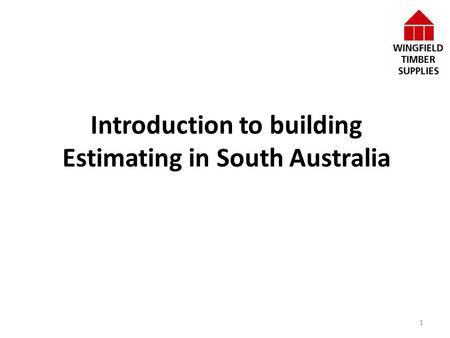 Introduction to building Estimating in South Australia 1.