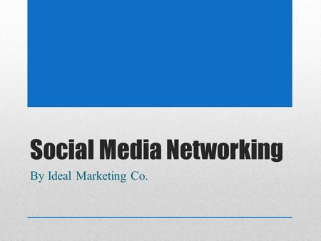 Social Media Networking By Ideal Marketing Co.. What is Social Media Marketing? Social media marketing refers to the process of gaining traffic or attention.