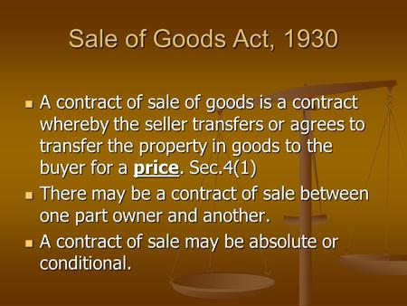 Sale of Goods Act, 1930 A contract of sale of goods is a contract whereby the seller transfers or agrees to transfer the property in goods to the buyer.