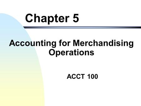 ACCT 100 Accounting for Merchandising Operations Chapter 5.