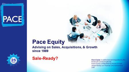 Pace Equity Advising on Sales, Acquisitions, & Growth since 1989 Sale-Ready? Pace Equity is authorised and regulated by the Financial Conduct Authority.