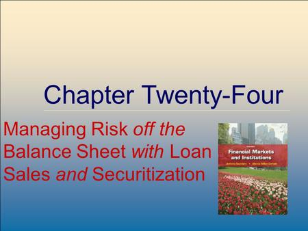 ©2009, The McGraw-Hill Companies, All Rights Reserved 8-1 McGraw-Hill/Irwin Chapter Twenty-Four Managing Risk off the Balance Sheet with Loan Sales and.
