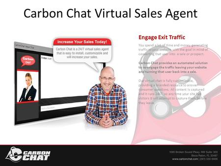 Carbon Chat Virtual Sales Agent Engage Exit Traffic You spend a lot of time and money generating traffic to your website with the goal in mind of converting.