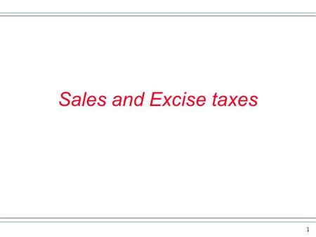 Sales and Excise taxes.