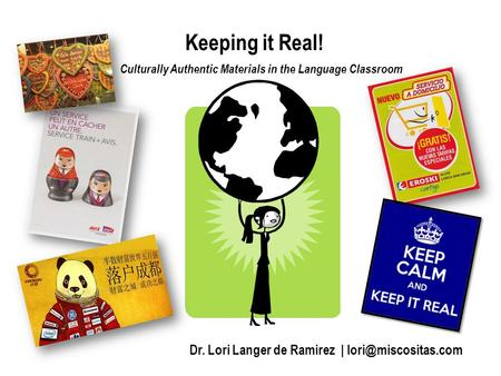 Keeping it Real! Dr. Lori Langer de Ramirez | Culturally Authentic Materials in the Language Classroom.