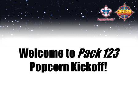 Welcome to Pack 123 Popcorn Kickoff!. Its going to be an AWESOME year. This year, our Pack is planning to: Activity OneDate One Activity TwoDate Two Activity.