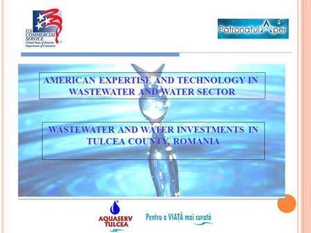 AMERICAN EXPERTISE AND TECHNOLOGY IN WASTEWATER AND WATER SECTOR WASTEWATER AND WATER INVESTMENTS IN TULCEA COUNTY, ROMANIA.