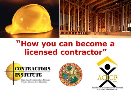 How you can become a licensed contractor. Step # 1 Know The Law First and most importantly, it is against the law to work in the construction trades without.