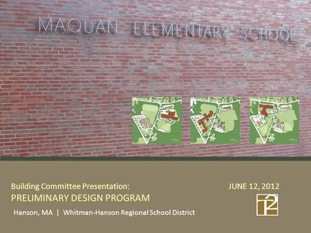Building Committee Presentation: JUNE 12, 2012 PRELIMINARY DESIGN PROGRAM Hanson, MA | Whitman-Hanson Regional School District.