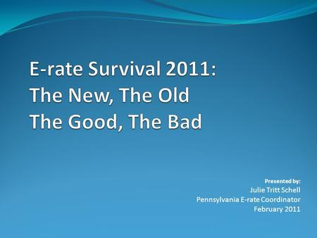 E-rate Survival 2011: The New, The Old The Good, The Bad