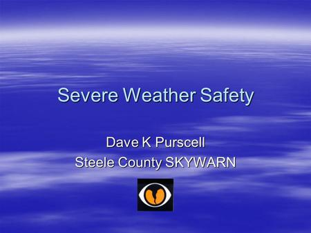 Severe Weather Safety Dave K Purscell Steele County SKYWARN.