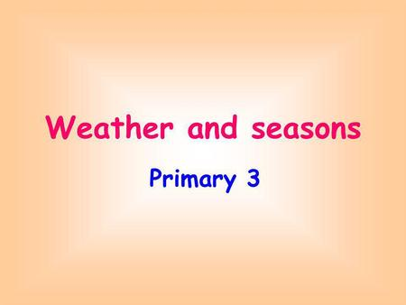 Weather and seasons Primary 3.