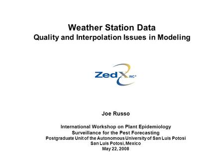 Weather Station Data Quality and Interpolation Issues in Modeling Joe Russo International Workshop on Plant Epidemiology Surveillance for the Pest Forecasting.
