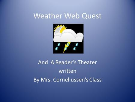Weather Web Quest And A Readers Theater written By Mrs. Corneliussens Class.
