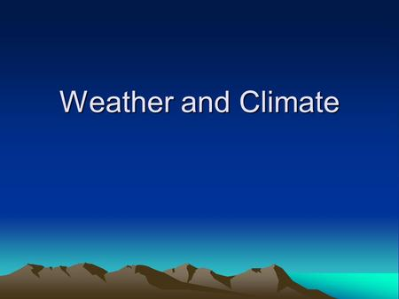 Weather and Climate. Meteorologists – study weather Information in their weather reports include Temperature Type & amount of precipitation Wind speed.