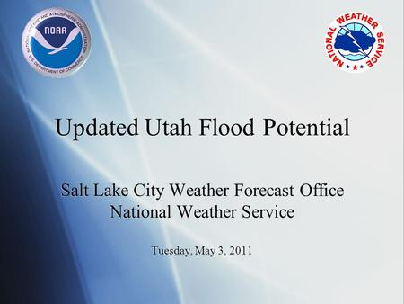 Updated Utah Flood Potential Salt Lake City Weather Forecast Office National Weather Service Tuesday, May 3, 2011.