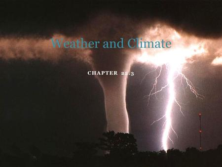 CHAPTER 22.3 Weather and Climate. Objectives 1. Explain how fronts affect weather 2. Explain how climate is different than weather Key Terms: Air mass,