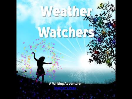 A Writing Adventure Teachers Page The local weather station needs your help! Their top meteorologist has just suddenly and unexpectedly come down with.