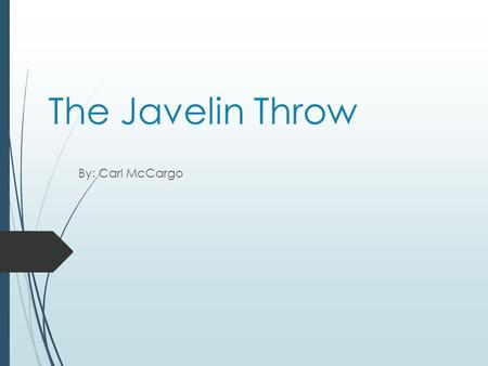The Javelin Throw By: Carl McCargo.