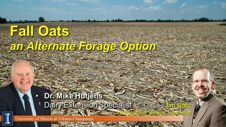 University of Illinois at Urbana-Champaign Fall Oats an Alternate Forage Option Dr. Mike Hutjens Dairy Extension SpecialistDr. Mike Hutjens Dairy Extension.