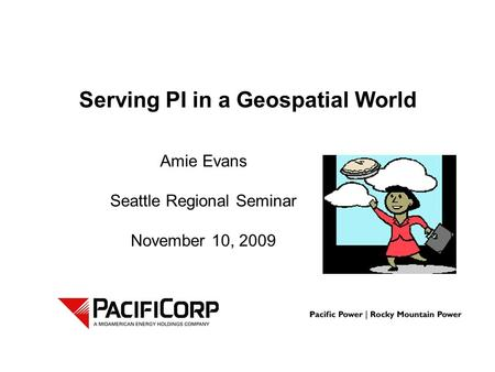 Serving PI in a Geospatial World Amie Evans Seattle Regional Seminar November 10, 2009.