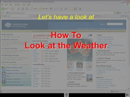 Created by Alex Williams 2006 Lets have a look at How To Look at the Weather.
