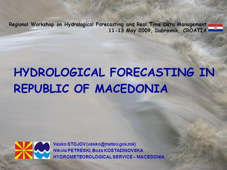 FLOOD FORECASTING IN THE REPUBLIC OF MACEDONIA HYDROLOGICAL FORECASTING IN REPUBLIC OF MACEDONIA Regional Workshop on Hydrological Forecasting and Real.