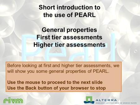 Short introduction to the use of PEARL General properties First tier assessments Higher tier assessments Before looking at first and higher tier assessments,