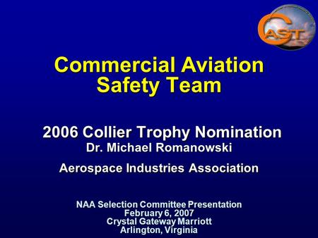 Commercial Aviation Safety Team 2006 Collier Trophy Nomination Dr. Michael Romanowski Aerospace Industries Association NAA Selection Committee Presentation.