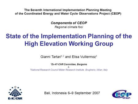 Components of CEOP Regional climate foci State of the Implementation Planning of the High Elevation Working Group Gianni Tartari 1,2 and Elisa Vuillermoz.